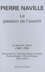 Pierre Naville - La passion de l'avenir - Le dernier cahier (1988-1993).