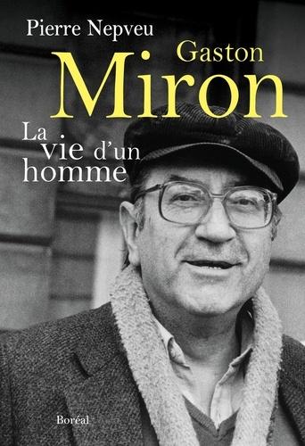 Pierre Nepveu - Gaston Miron - La vie d'un homme.
