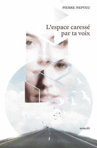 Pierre Nepveu et Karine Prévost-Nepveu - L'espace caressé par ta voix.