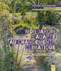 Pierre Nessmann - Mon jardin s'adapte au changement climatique - Anticiper, repenser et aménager.