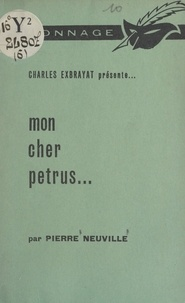 Pierre Neuville et Charles Exbrayat - Mon cher Petrus....