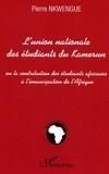 Pierre Nkwengue - L'union nationale des etudiants du kamerun - ou la contribution des etudiants africains a l'emancipa.