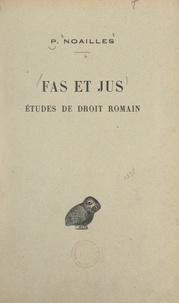 Pierre Noailles et  Association Guillaume Budé - Fas et jus - Études de droit romain.