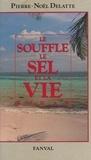 Pierre Noël Delatte - Le Souffle, le sel et la vie.