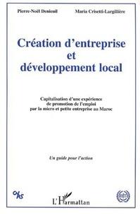 Pierre-Noël Denieuil et Maria Crisetti-Largillière - Création d'entreprise et développement local - Capitalisation d'une expérience de promotion de l'emploi par la micro et petite entreprise au Maroc.