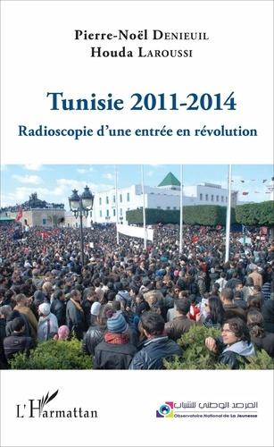 Pierre-Noël Denieuil et Houda Laroussi - Tunisie 2011-2014 - Radioscopie d'une entrée en révolution.