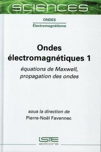 Pierre-Noël Favennec - Ondes électromagnétiques - Tome 1, Equations de Maxwell, propagation des ondes.