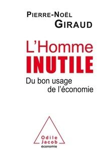 Pierre-Noël Giraud - L'homme inutile - Du bon usage de l'économie.