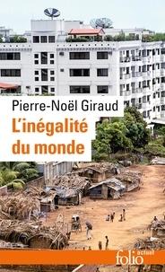 Pierre-Noël Giraud - L'Inégalité du monde - Economie du monde contemporain.