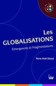 Pierre-Noël Giraud - Les globalisations - Emergences et fragmentations.