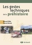 Pierre Noiret et Marcel Otte - Les gestes techniques de la préhistiore.