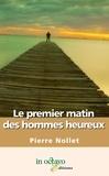 Pierre Nollet - Le premier matin des hommes heureux.