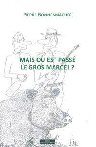 Pierre Nonnenmacher - Mais où est passé le gros Marcel ?.