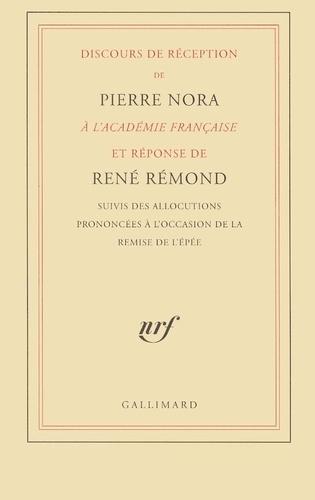 Pierre Nora et René Rémond - Discours de réception de Pierre Nora à l'Académie française et réponse de René Rémond suivis des allocutions prononcées à l'occasion de la remise de l'épée.