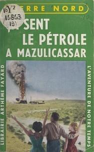 Pierre Nord - Ça sent le pétrole à Mazulicassar.