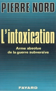 Pierre Nord et Gabriel Veraldi - L'intoxication - Arme absolue de la guerre subversive.