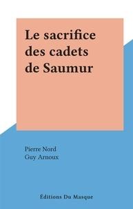 Pierre Nord et Guy Arnoux - Le sacrifice des cadets de Saumur.