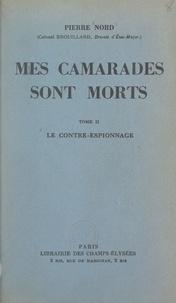 Pierre Nord - Mes camarades sont morts (2) - Le contre-espionnage.