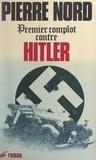 Pierre Nord et Pierre Virennes - Premier complot contre Hitler.