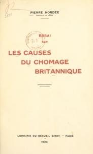 Pierre Nordée - Essai sur les causes du chômage britannique.