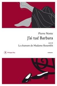 Pierre Notte - J'ai tué Barbara suivi de La chanson de Madame Rosenfelt.