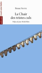 Pierre Notte - La chair des tristes culs.
