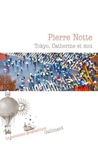 Pierre Notte - Tokyo, Catherine et moi.