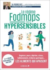 Pierre Nys - Le régime fodmaps pour les hypersensibles - Angoisse, peurs, déprime, stress, ballonnements, brûlures gastriques... Les aliments qui apaisent.