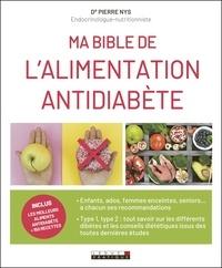 Pierre Nys - Ma bible de l'alimentation antidiabète.