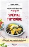 Pierre Nys - Mes petites recettes magiques spécial thyroïde.