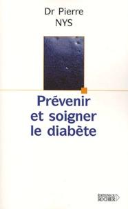 Prévenir et soigner le diabète - Pierre Nys  