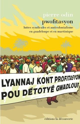 Pwofitasyon. Luttes syndicales et anticolonialisme en Guadeloupe et en Martinique