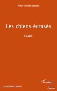 Pierre-olivie Emouck - Les chiens écrasés - Roman.