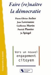 Pierre-Olivier Archer et Jean Laversanne - Faire (re)naître la démocratie - Vers un nouvel engagement citoyen.