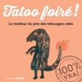 Pierre-Olivier Bonfillon et Françoise Kerlo - Tattoo foiré ! - Le meilleur du pire des tatouages ratés.