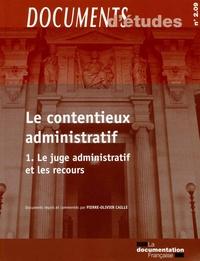 Pierre-Olivier Caille - Le contentieux administratif - Tome 1, Le juge administratif et les recours.