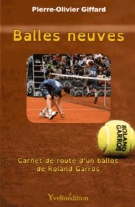 Pierre-Olivier Giffard - Balles neuves - Carnet de route d'un ballos de Roland Garros.