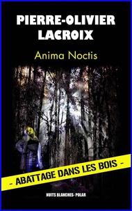 Pierre-Olivier Lacroix - Anima noctis.