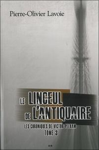 Pierre-Olivier Lavoie - Les chroniques de Victor Pelham Tome 3 : Le linceul de l'antiquaire.