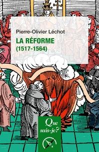 Pierre-Olivier Léchot - La Réforme (1517-1564).