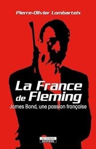 Pierre-Olivier Lombarteix - La France de Fleming : James Bond, une passion française.