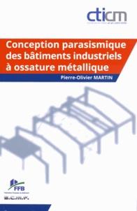 Pierre-Olivier Martin - Conception parasismique des bâtiments industriels à ossature métallique.