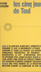 Pierre Ordioni - Les cinq jours de Toul - Du 18 au 22 juin 1940.