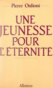 Pierre Ordioni - Une jeunesse pour l'éternité.