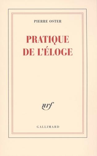 Pierre Oster - Pratique de l'éloge.