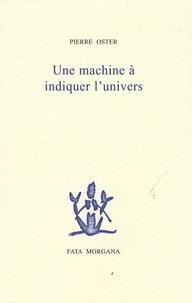Pierre Oster - Une machine à indiquer l'univers.