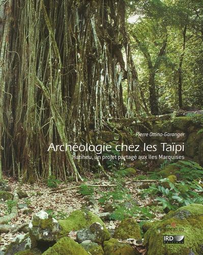 Pierre Ottino-Garanger - Archéologie chez les Taïpi - Hatiheu, un projet partagé aux îles Marquises.