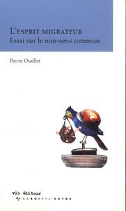 Pierre Ouellet - L'esprit migrateur - Essai sur le non-sens commun.