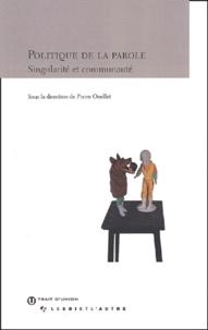 Pierre Ouellet et  Collectif - Politique de la parole. - Singularité et communauté.