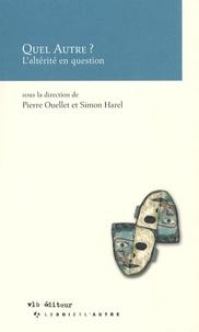 Pierre Ouellet et Simon Harel - Quel Autre ? - L'altérité en question.